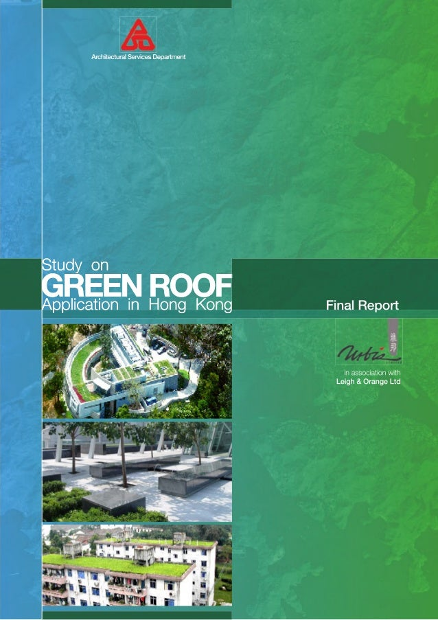 ARCHITECTURAL SERVICES DEPARTMENT  STUDY ON GREEN ROOF APPLICATION IN HONG KONG  FINAL REPORT URBIS LIMITED  16 February 2...
