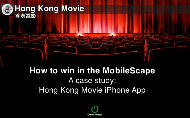 Hong Kong Movie        How to win in the MobileScape             A case study:      Hong Kong Movie iPhone App