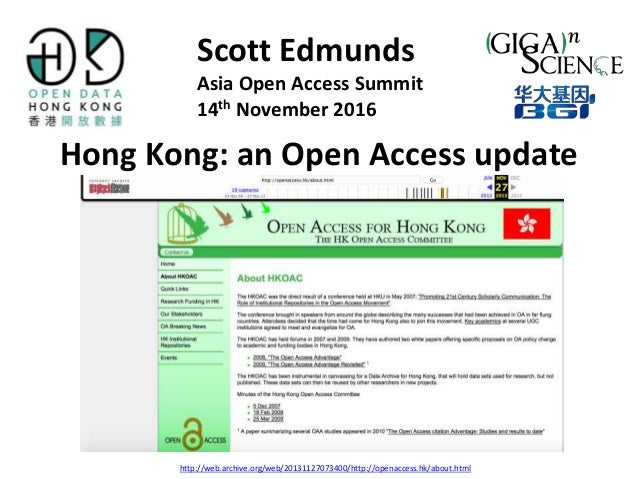 Hong Kong: an Open Access update Scott Edmunds Asia Open Access Summit 14th November 2016 http://web.archive.org/web/20131...