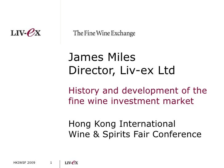 HKIWSF 2009<br />James MilesDirector, Liv-ex Ltd<br />History and development of the fine wine investment market<br />Hong...