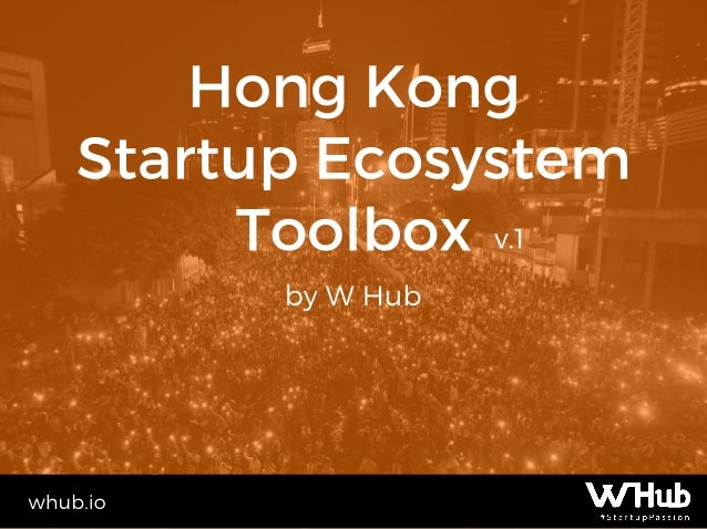 1. Introduction to the Startup Ecosystem 2. Startups in Hong Kong 3. Community builders 4. Government support & Universiti...