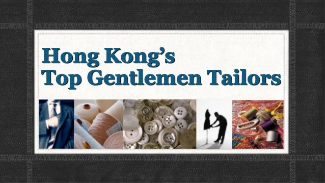 Hong Kong tailoring hasbeen practiced in since thelate 1800s and the trend stillthrives today.