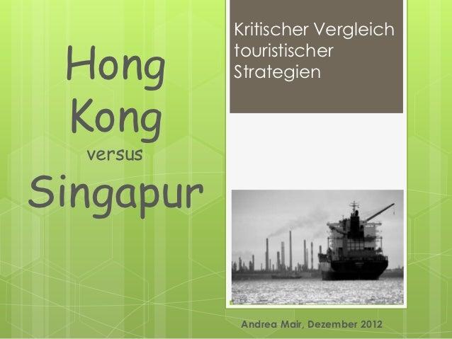 Kritischer Vergleich Hong      touristischer           Strategien Kong  versusSingapur           Andrea Mair, Dezember 2012