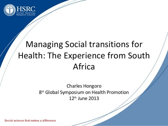 Managing Social transitions forHealth: The Experience from SouthAfricaCharles Hongoro8thGlobal Symposium on Health Promoti...