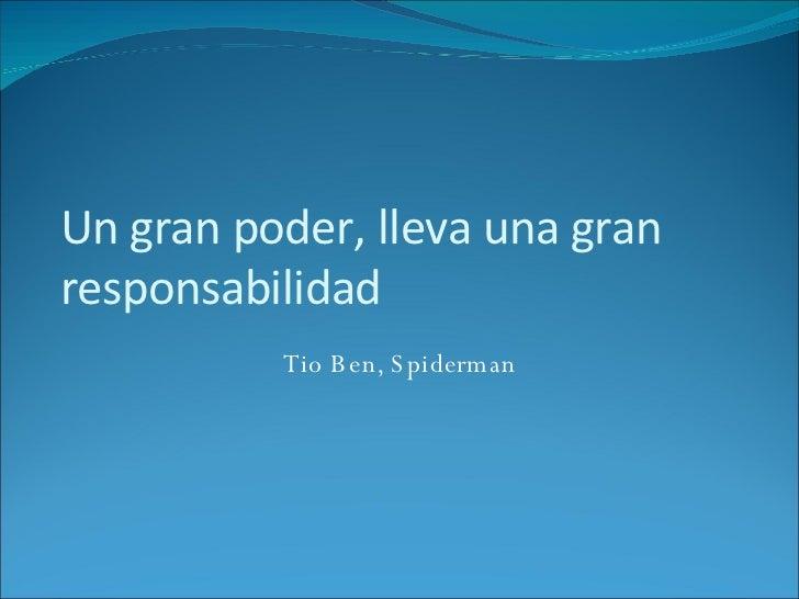Un gran poder, lleva una gran responsabilidad Tio Ben, Spiderman