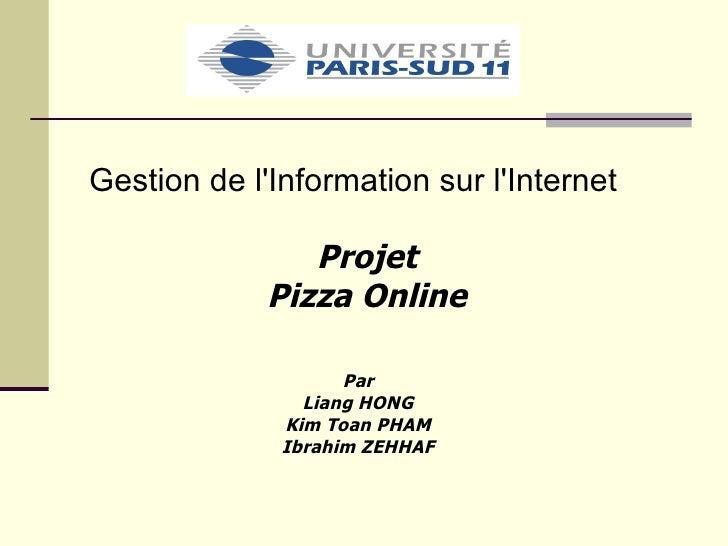 Projet Pizza Online Gestion de l'Information sur l'Internet Par Liang HONG Kim Toan PHAM Ibrahim ZEHHAF