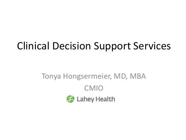 Clinical Decision Support Services Tonya Hongsermeier, MD, MBA CMIO