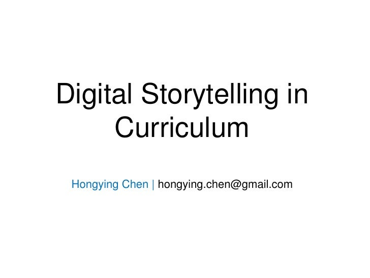 Digital Storytelling in CurriculumHongying Chen | hongying.chen@gmail.com<br />