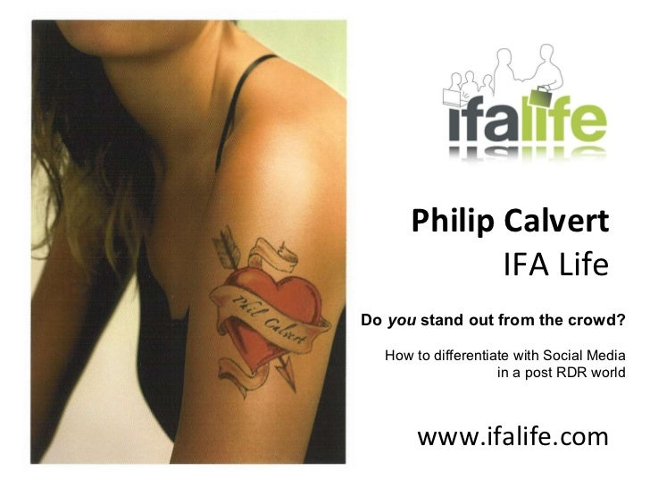 Philip Calvert IFA Life www.ifalife.com Do  you  stand out from the crowd? How to differentiate with Social Media in a pos...