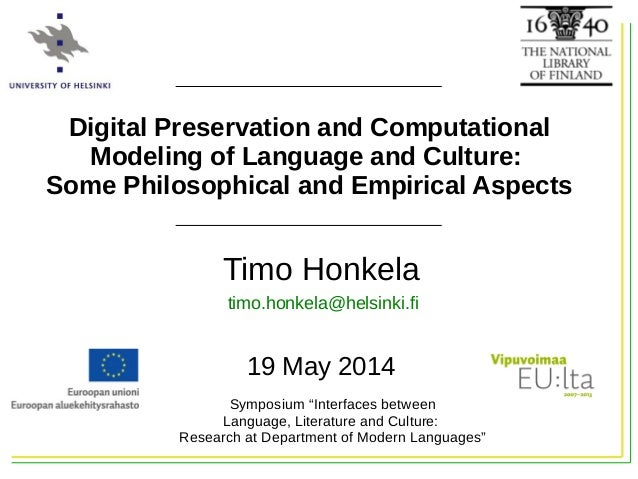Timo Honkela 19 May 2014 Digital Preservation and Computational Modeling of Language and Culture: Some Philosophical and E...