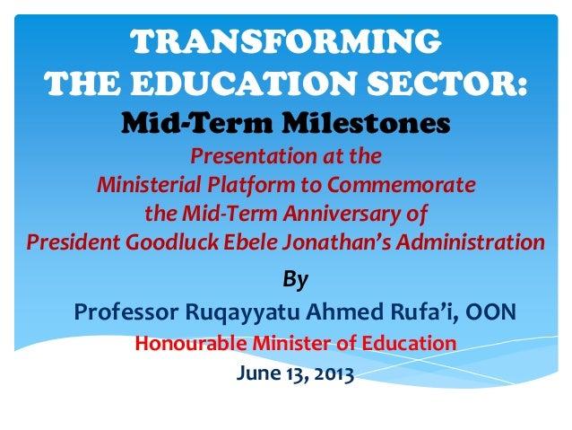 TRANSFORMINGTHE EDUCATION SECTOR:Mid-Term MilestonesPresentation at theMinisterial Platform to Commemoratethe Mid-Term Ann...