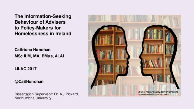 The Information-Seeking Behaviour of Advisers to Policy-Makers for Homelessness in Ireland Caitríona Honohan MSc ILM, MA, ...