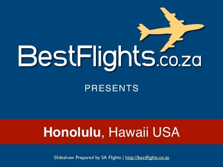 Honolulu, Hawaii USA Slideshow Prepared by SA Flights   http://bestflights.co.za