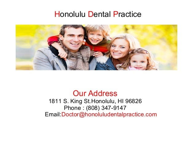 Honolulu Dental Practice  Our Address  1811 S. King St.Honolulu, HI 96826 Phone : (808) 347-9147 Email:Doctor@honoluludent...