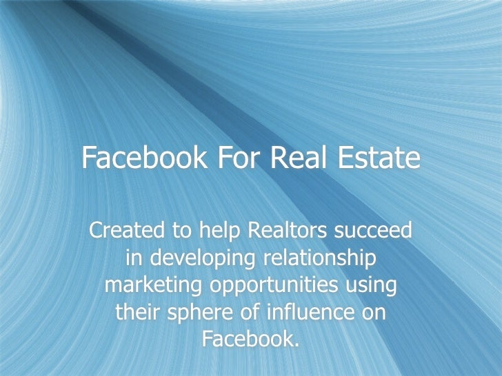 Facebook For Real EstateCreated to help Realtors succeed   in developing relationship marketing opportunities using  their...