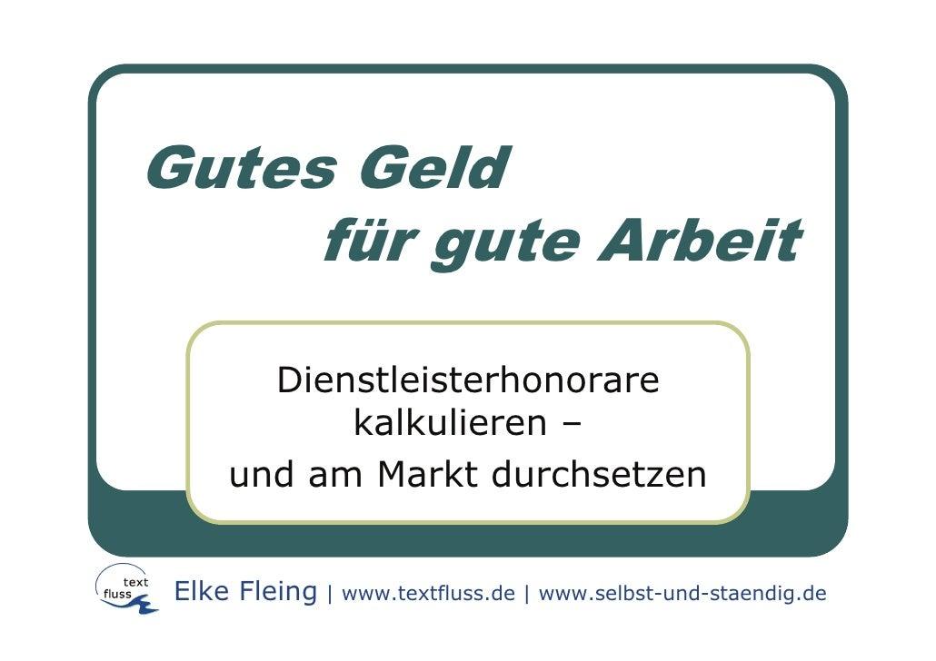 Gutes Geld      für gute Arbeit         Dienstleisterhonorare            kalkulieren –      und am Markt durchsetzen    El...