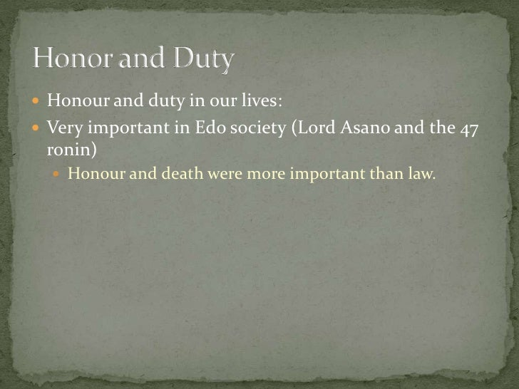  Honour and duty in our lives: Very important in Edo society (Lord Asano and the 47 ronin)   Honour and death were more...