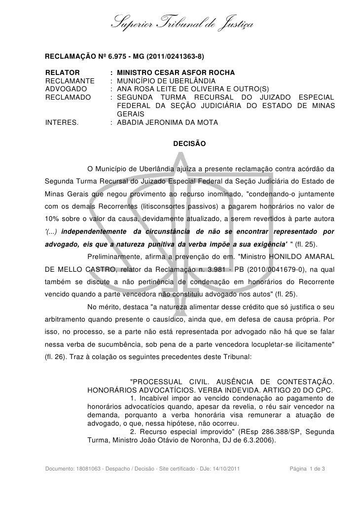 Superior Tribunal de JustiçaRECLAMAÇÃO Nº 6.975 - MG (2011/0241363-8)RELATOR                  : MINISTRO CESAR ASFOR ROCHA...
