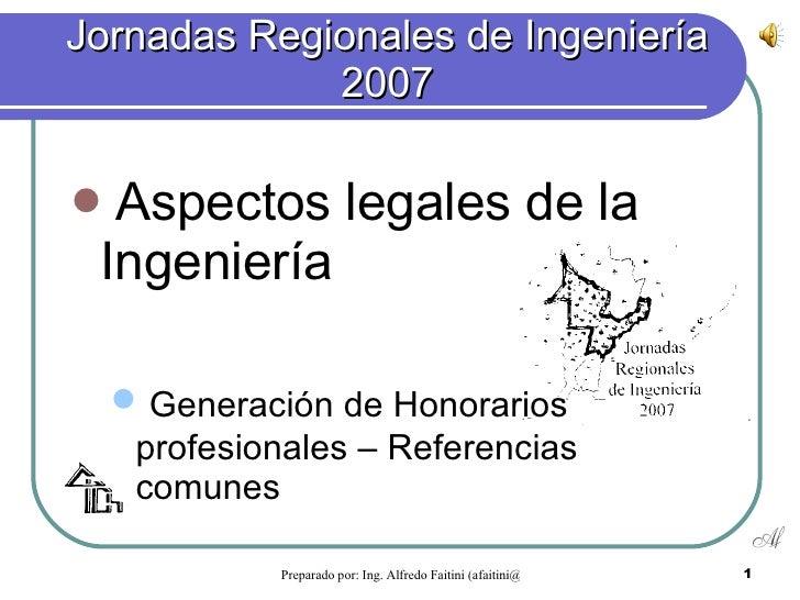 Jornadas Regionales de Ingeniería 2007 <ul><li>Aspectos legales de la Ingeniería </li></ul><ul><ul><li>Generación de Honor...