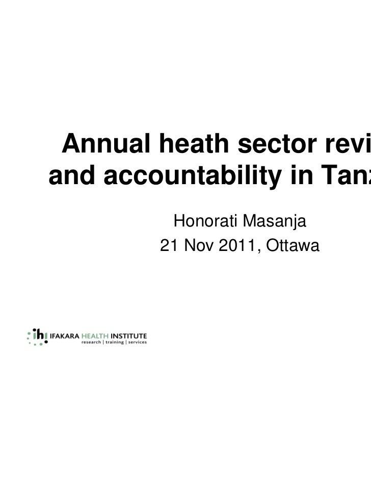 Annual heath sector reviewsand accountability in Tanzania         Honorati Masanja        21 Nov 2011, Ottawa