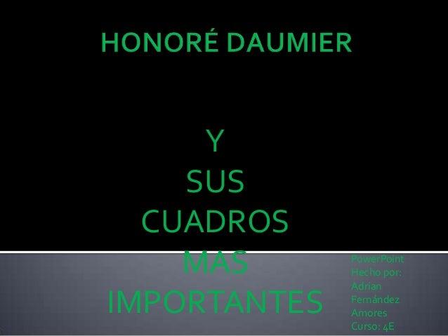 Y SUS CUADROS MAS IMPORTANTES  PowerPoint Hecho por: Adrian Fernández Amores Curso: 4E