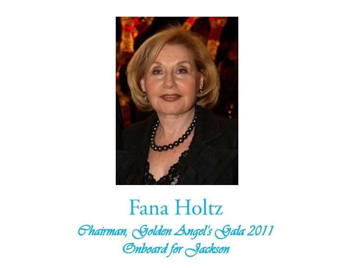 Fana HoltzChairman, Golden Angel's Gala 2011Onboard for Jackson<br />