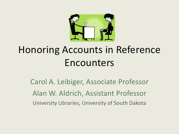 Honoring Accounts in Reference          Encounters   Carol A. Leibiger, Associate Professor    Alan W. Aldrich, Assistant ...