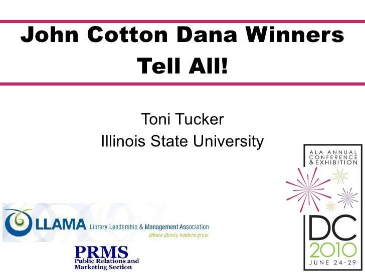 John Cotton Dana Winners Tell All! Toni Tucker Illinois State University