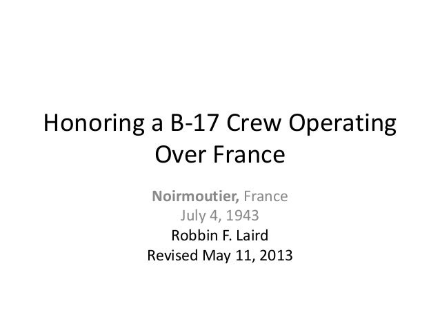 Honoring a B-17 Crew OperatingOver FranceNoirmoutier, FranceJuly 4, 1943Robbin F. LairdRevised May 11, 2013