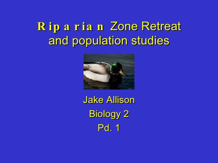 Riparian  Zone Retreat and population studies Jake Allison Biology 2 Pd. 1