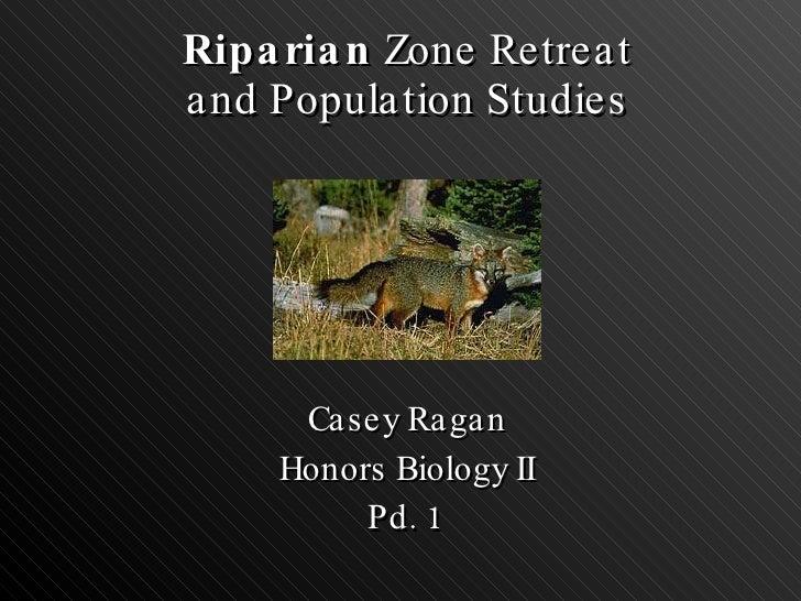Riparian  Zone Retreat and Population Studies Casey Ragan Honors Biology II Pd. 1