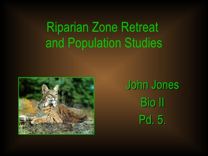 Riparian Zone Retreat  and Population Studies John Jones Bio II Pd. 5.