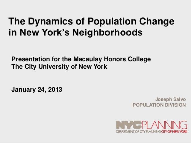 The Dynamics of Population Changein New York's NeighborhoodsPresentation for the Macaulay Honors CollegeThe City Universit...