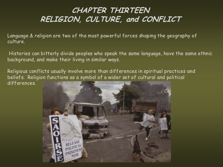 CHAPTER THIRTEEN              RELIGION, CULTURE, and CONFLICTLanguage & religion are two of the most powerful forces shapi...