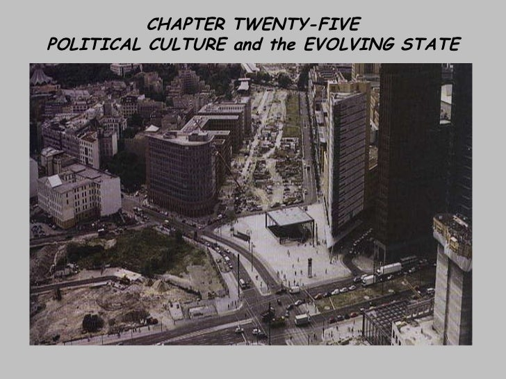 CHAPTER TWENTY-FIVE POLITICAL CULTURE and the EVOLVING STATE
