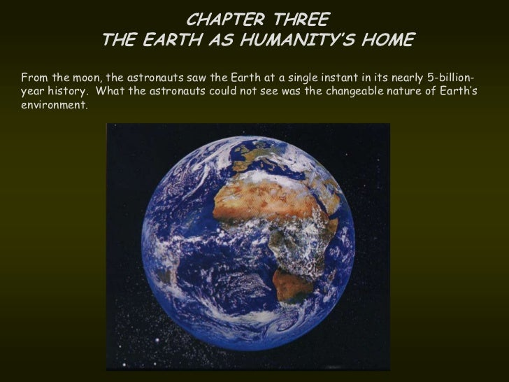 CHAPTER THREE               THE EARTH AS HUMANITY'S HOMEFrom the moon, the astronauts saw the Earth at a single instant in...