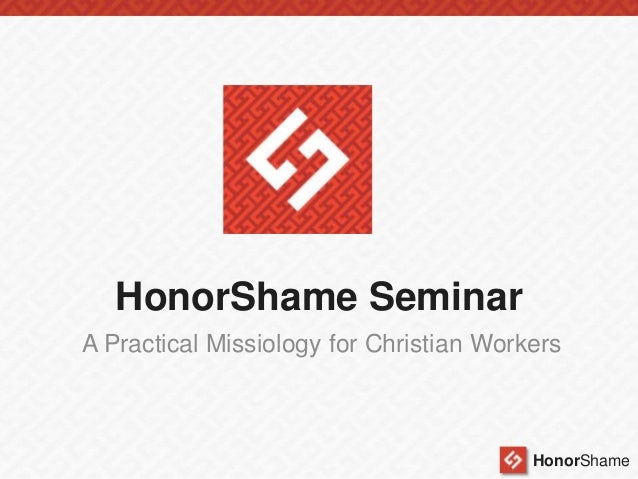 HonorShame Seminar A Practical Missiology for Christian Workers  HonorShame
