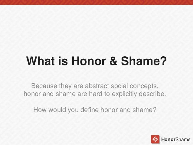 honor and shame in the time - to understand both the honor and shame involved in the gospel  in shakespeare's time, honor was defined as the special virtues which distinguish those of.