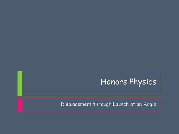 Honors PhysicsDisplacement through Launch at an Angle