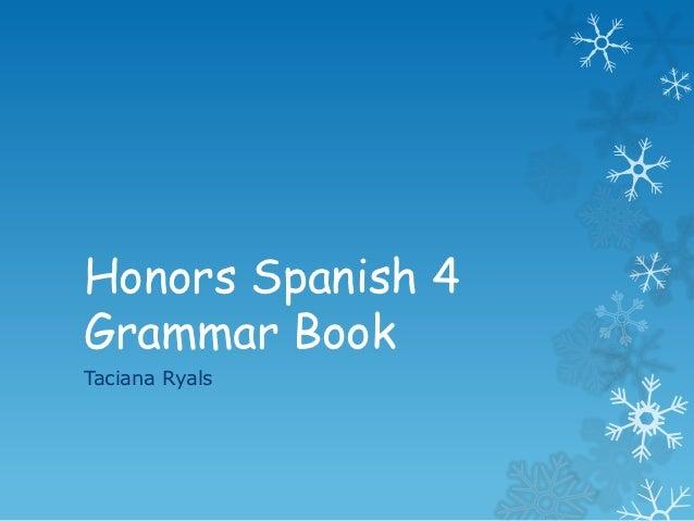 Honors Spanish 4Grammar BookTaciana Ryals