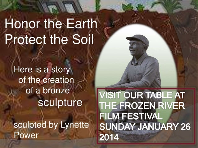 Honor the Earth Protect the Soil Here is a story of the creation of a bronze  sculpture sculpted by Lynette Power