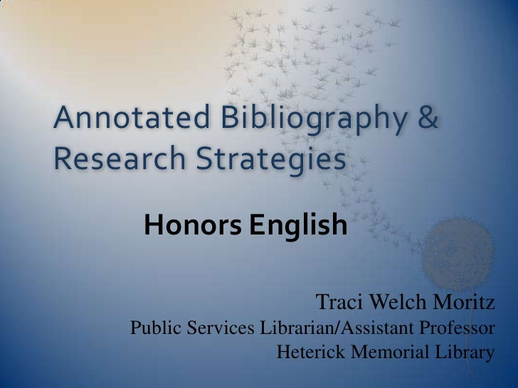 Annotated Bibliography & Research Strategies<br />Honors English<br />Traci Welch Moritz<br />Public Services Librarian/As...