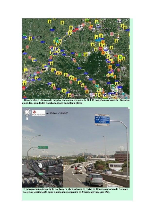 Desenvolvo e utilizo este projeto, onde existem mais de 30.000 posições exatamente Geoposi- cionadas, com todas as informa...