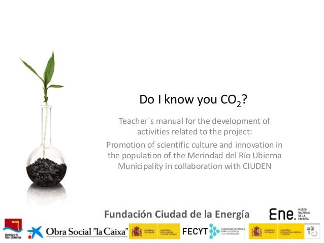 Do I know you CO2? Teacher´s manual for the development of activities related to the project: Promotion of scientific cult...