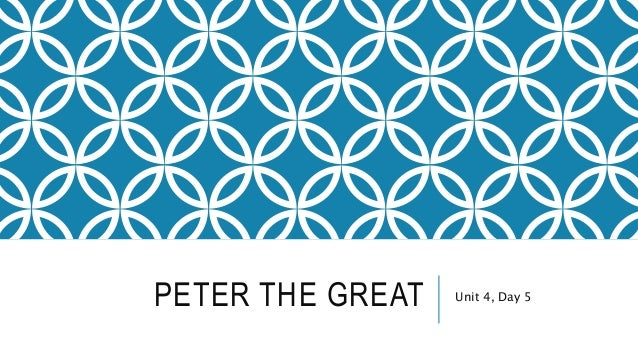 PETER THE GREAT Unit 4, Day 5
