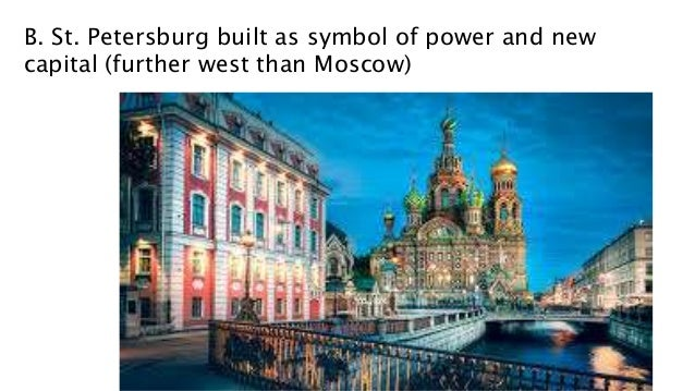 B. St. Petersburg built as symbol of power and new capital (further west than Moscow)