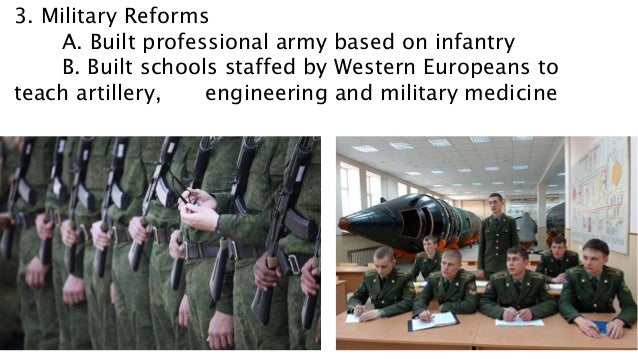 3. Military Reforms A. Built professional army based on infantry B. Built schools staffed by Western Europeans to teach ar...