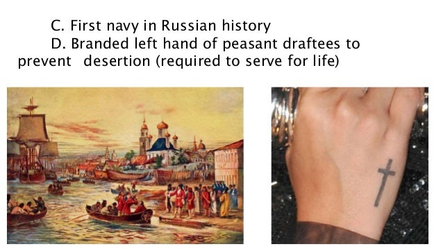 C. First navy in Russian history D. Branded left hand of peasant draftees to prevent desertion (required to serve for life)