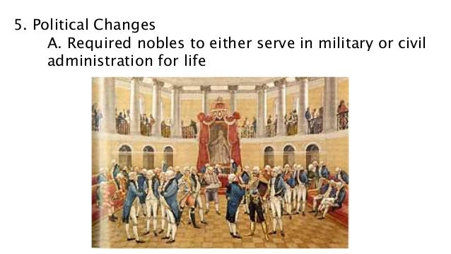 5. Political Changes A. Required nobles to either serve in military or civil administration for life