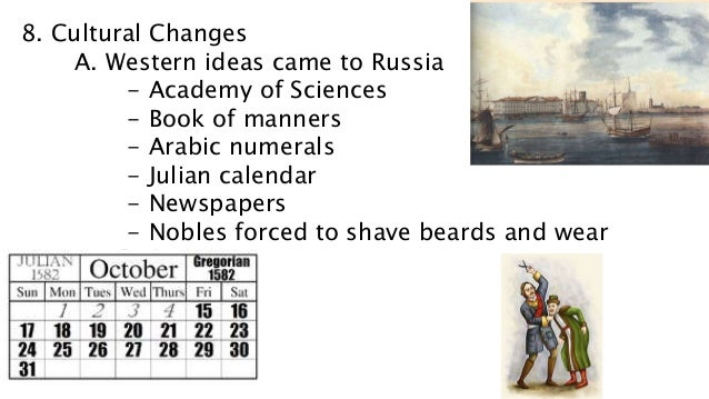 8. Cultural Changes A. Western ideas came to Russia - Academy of Sciences - Book of manners - Arabic numerals - Julian cal...
